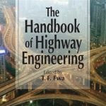 The Handbook of Highway Engineering T. F. Fwa