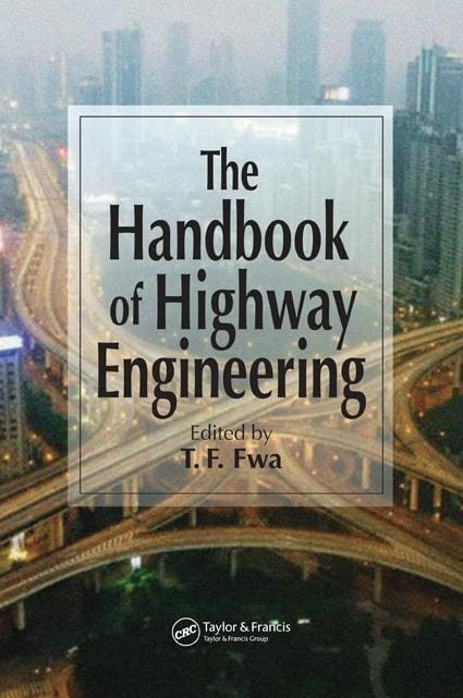 The Handbook of Highway Engineering T. F. Fwa