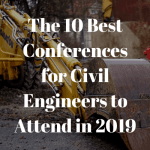 The 10 Best Conferences for Civil Engineers to Attend in 2019