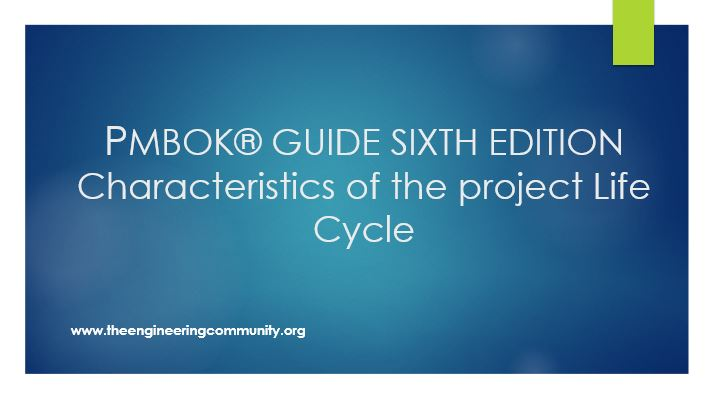 PMBOK® GUIDE SIXTH EDITION Characteristics of the project Life Cycle