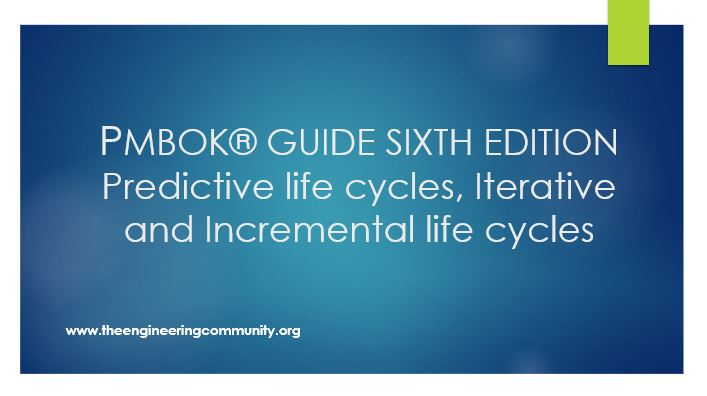PMBOK® GUIDE SIXTH EDITION Predictive life cycles, Iterative and Incremental life cycles