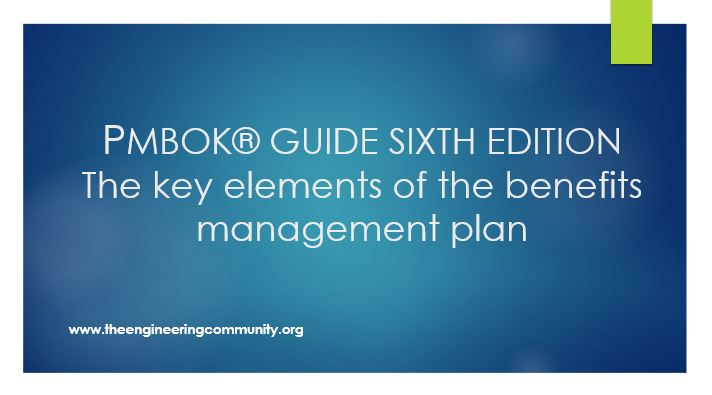 PMBOK® GUIDE SIXTH EDITION The key elements of the benefits management plan