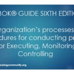 PMBOK® GUIDE SIXTH EDITION The organization's processes and procedures for conducting project work for Executing, Monitoring and Controlling