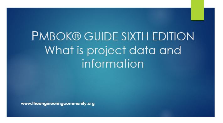 PMBOK® GUIDE SIXTH EDITION What is project data and information?