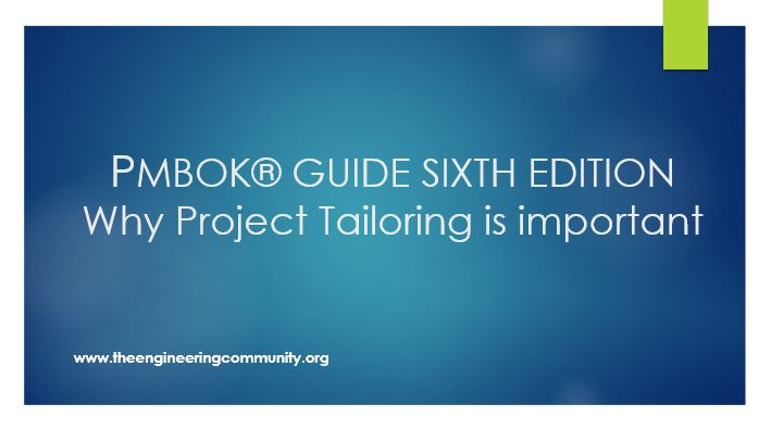 PMBOK® GUIDE SIXTH EDITION Why Project Tailoring is important?