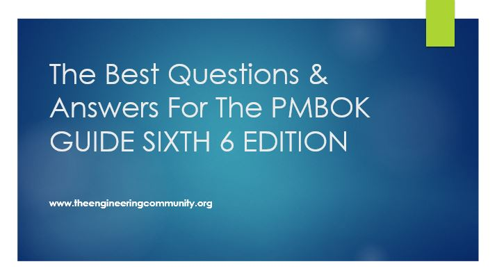 The Best Questions & Answers For The PMBOK GUIDE SIXTH 6 EDITION